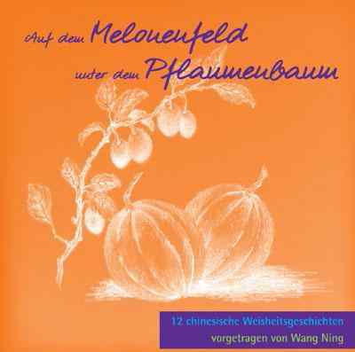 Auf dem Melonenfeld unter dem Pflaumenbaum – 12 chinesische Weisheitsgeschichten