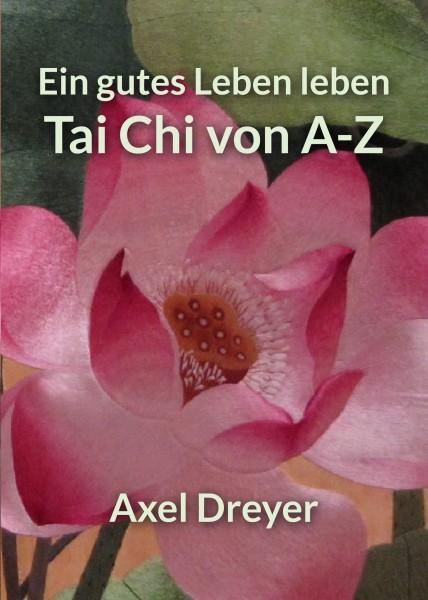 Tai Chi von A-Z - Ein gutes Leben leben