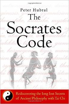 The Socrates Code: Rediscovering the Long Lost Secrets of Ancient Philosophy with Tai Chi