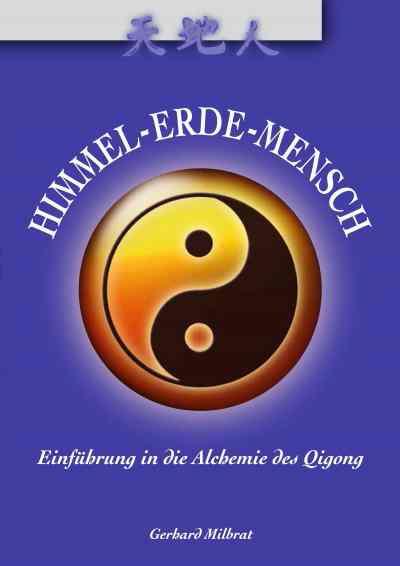 Himmel-Erde-Mensch - Einführung in die Alchemie des Qigong